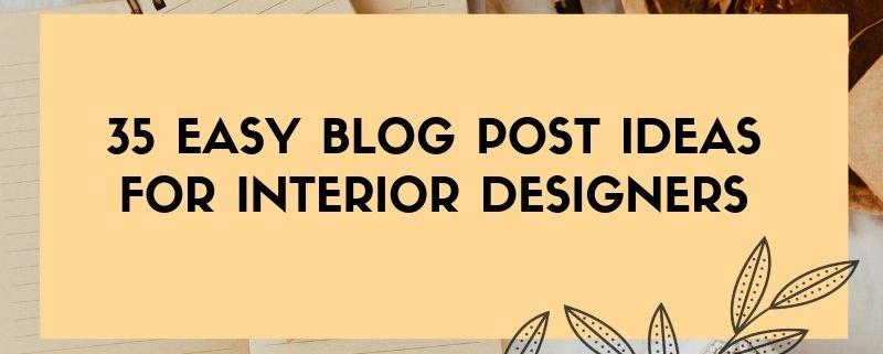 35 Easy Blog Post Ideas for Interior Designers | My Deco Marketing